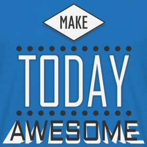 Make today awesome 2 T-Shirts - Männer T-Shirt