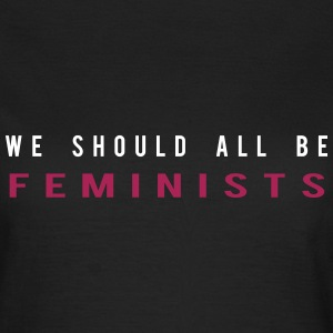We schould all be Feminists - Frauen T-Shirt