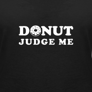 Donut judge me T-Shirts - Women's V-Neck T-Shirt