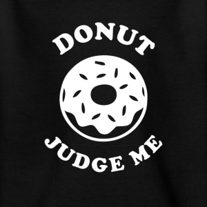 Donut judge me Shirts - Teenage T-shirt