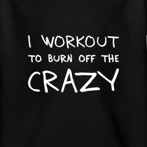 i workout to burn off the crazy T-shirts - T-shirt barn