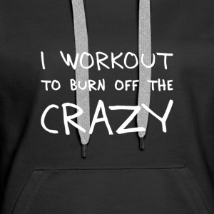 i workout to burn off the crazy Pullover & Hoodies - Frauen Premium Hoodie