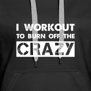 i workout to burn off the crazy Sweat-shirts - Sweat-shirt à capuche Premium pour femmes