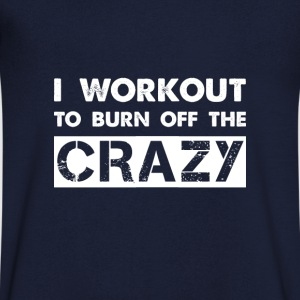 i workout to burn off the crazy Tee shirts - T-shirt Homme col V