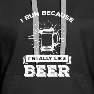 I run because i really like Beer Hoodies & Sweatshirts - Women's Premium Hoodie