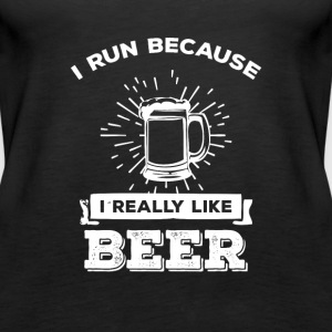 I run because i really like Beer Tops - Women's Premium Tank Top