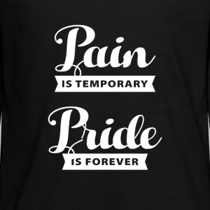 pain is temporary pride is forever Long Sleeve Shirts - Teenagers' Premium Longsleeve Shirt