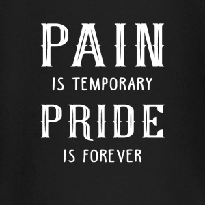 pain is temporary pride is forever Camisetas de manga larga bebé - Camiseta manga larga bebé