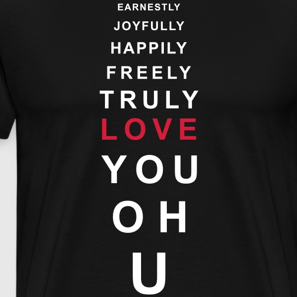 Earnestly joyfully happily love you Spruch T-Shirt - Männer Premium T-Shirt