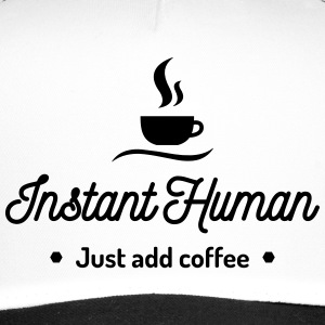 instant human just add coffee Kaffee Koffein Caps & Hats - Trucker Cap