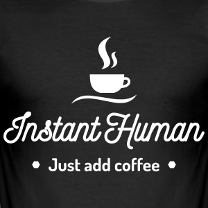 instant human just add coffee Kaffee Koffein T-shirts - slim fit T-shirt