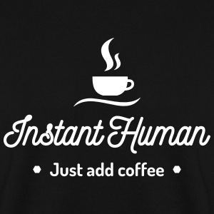 instant human just add coffee Kaffee Koffein Sweat-shirts - Sweat-shirt Homme