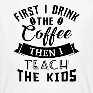 First i drink the coffee then i teach the kids T-Shirts - Männer Bio-T-Shirt