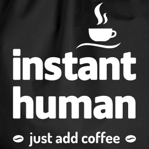 instant human just add coffee Kaffee Koffein Bags & Backpacks - Drawstring Bag