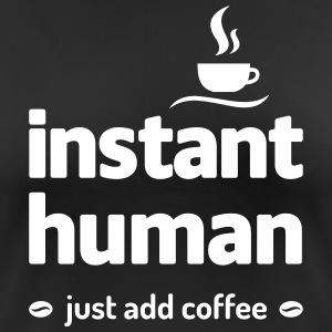 instant human just add coffee Kaffee Koffein T-shirts - vrouwen T-shirt ademend
