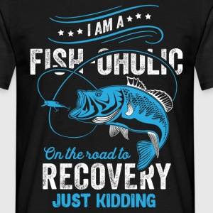 I'm A Fish-oholic On The Road To Recovery T-Shirts - Men's T-Shirt