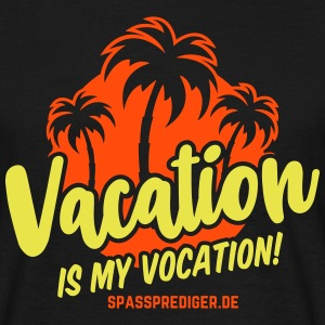 Vacation is my vocation T-Shirts - Men's T-Shirt