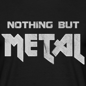 Nothing but Metal T-Shirts - Männer T-Shirt
