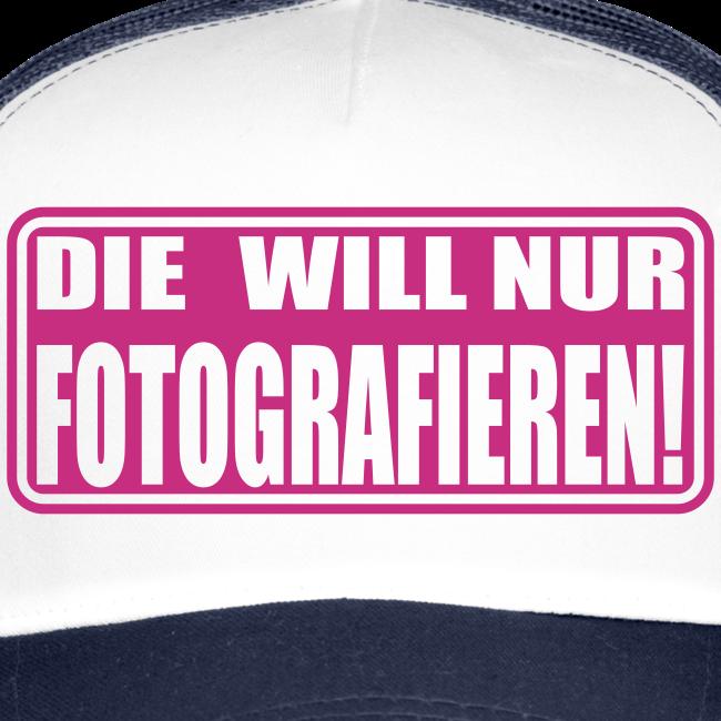 """Cap """"Die will nur Fotografieren!"""""""