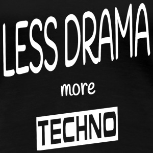 LESS DRAMA MORE TECHNO T-Shirts - Frauen Premium T-Shirt