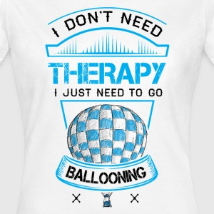 I Don't Need Therapy Need Ballooning  T-Shirts - Women's T-Shirt