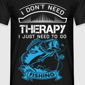 I Dont Need Therapy Need Fishing  T-Shirts - Men's T-Shirt