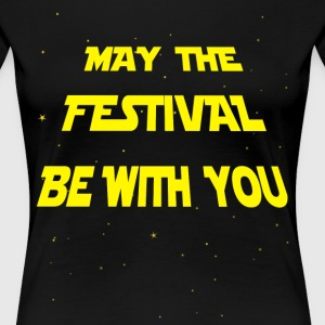 May the Festival be with you Tee shirts - T-shirt Premium Femme
