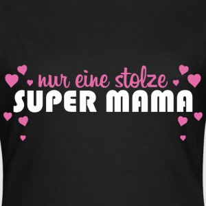 Stolze Super Mama T-Shirts - Frauen T-Shirt
