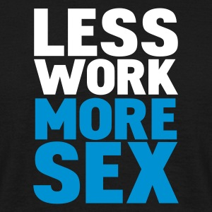 Schwarz less work more sex T-Shirts - Männer T-Shirt