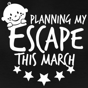 Planning my Escape this March T-Shirts - Frauen Premium T-Shirt