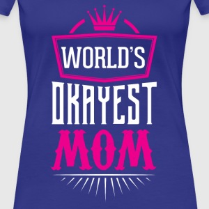 World's Okayest Mom T-Shirts - Women's Premium T-Shirt