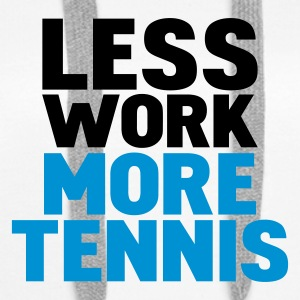 White less work more tennis Jumpers  - Women's Premium Hoodie