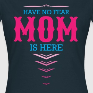 Have No Fear Mom Is Here T-Shirts - Women's T-Shirt
