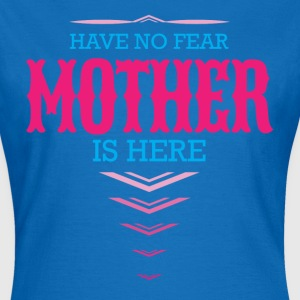 Have No Fear Mother Is Here T-Shirts - Women's T-Shirt