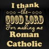 I THANK THE GOOD LORD.. - Women's Premium T-Shirt