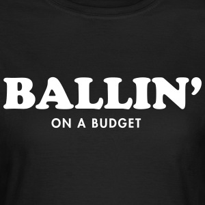 Ballin on a budget T-Shirts - Women's T-Shirt