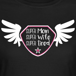 Super Mom - Super Wife - Super tired T-Shirts - Women's T-Shirt