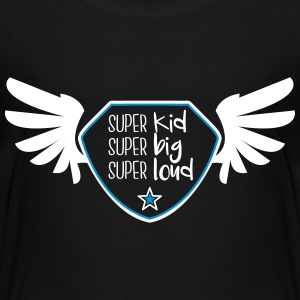 Super kid - Super big - Super loud Shirts - Kids' Premium T-Shirt