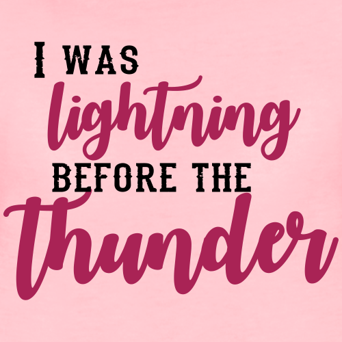I Was Lightning Before The Thunder