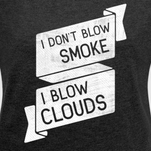i blow clouds 04 T-Shirts - Women's T-shirt with rolled up sleeves