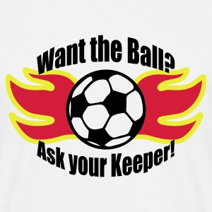 Weiß Want the ball - ask your keeper © T-Shirts - T-skjorte for menn
