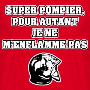 SUPER POMPIER, POUR AUTANT JE NE M'ENFLAMME PAS