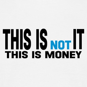 Blanc this is not it money this is money T-shirts - T-shirt Homme