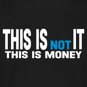 Noir this is not it money this is money T-shirts - T-shirt Homme