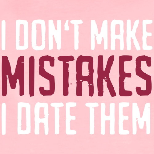 Funny Quotes: I Don't Make Mistakes - I Date Them
