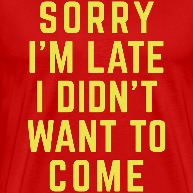 Sorry I am Late.. Funny T-shirt voor mannen