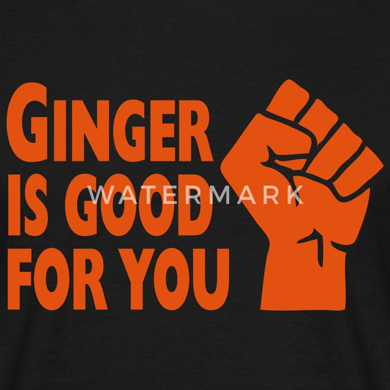 Ginger Is Good For You T-Shirts - Men's T-Shirt