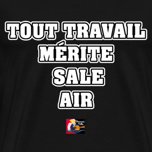 TOUT TRAVAIL MÉRITE SALE AIR - JEUX DE MOTS