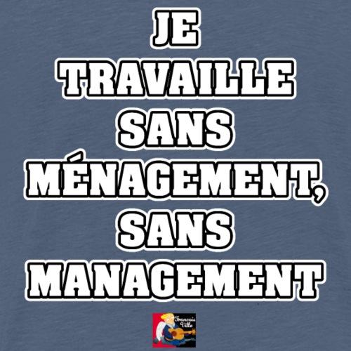 JE TRAVAILLE SANS MÉNAGEMENT, SANS MANAGEMENT