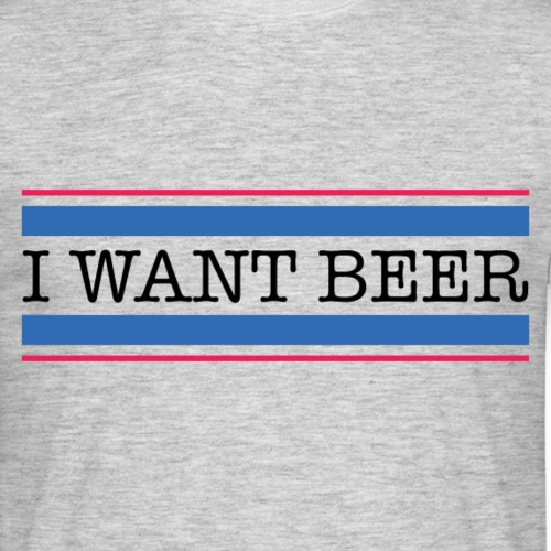 I want beer